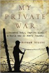 My Private War: Liberated Body, Captive Mind: A World War II POW's Journey - Norman Bussell