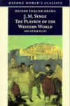 The Playboy of the Western World and Other Plays: Riders to the Sea; The Shadow of the Glen; The Tinker's Wedding; The Well of the Saints; The Playboy ... of the Sorrows (Oxford World's Classics) - J. M. Synge