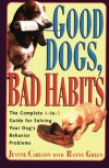 Good Dogs Bad Habits: The Complete A-To-Z Guide for When Your Dog Misbehaves - Jeanne Carlson, Ranny Green