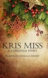 Kris Miss: A Christmas Story - Richard Douglas Shoupe