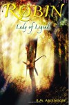 Robin: Lady of Legend (The Classic Adventures of the Girl Who Became Robin Hood) - R.M. ArceJaeger