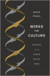 Wired for Culture: Origins of the Human Social Mind - Mark Pagel