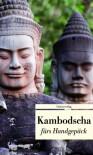 Kambodscha fürs Handgepäck - Reinhard Kober
