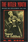Hitler Youth: Origins and Development, 1922-1945 - H. W. Koch
