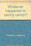Whatever happened to penny candy?: For students, business people, and investors : a fast, clear, and fun explanation of the economics you need for success in your career, business, and investments - Richard J. Maybury