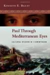 Paul Through Mediterranean Eyes: Cultural Studies in 1 Corinthians - Kenneth E. Bailey