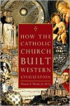 How The Catholic Church Built Western Civilization - Thomas E. Woods Jr.