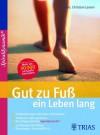 Gut zu Fuß ein Leben lang: Fehlbelastungen erkennen und beheben Trainieren statt operieren (German Edition) - Christian Larsen