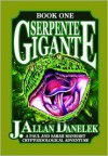 Serpente Gigante: A Paul and Sarah Manhart Cryptozoological Adventure - J. Allen Denelek
