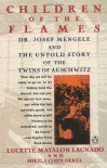 Children of the Flames: Dr. Josef Mengele and the Untold Story of the Twins of Auschwitz - Lucette  Lagnado, Sheila Cohn Dekel