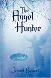The Angel Hunter - Jerrod Begora