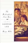 The Mockingbird Next Door: Life with Harper Lee - Marja Mills