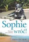Sophie wróć. Historia psa-rozbitka - Emma Pearse