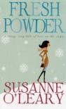 Fresh Powder - Susanne O'Leary