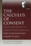 The Calculus of Consent (Selected Works of Gordon Tullock, The) (v. 2) - James Buchanan;Gordon Tullock