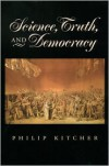 Science, Truth, and Democracy (Oxford Studies in the Philosophy of Science) - Philip Kitcher