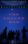 The Soccer War - Ryszard Kapuściński, William Brand