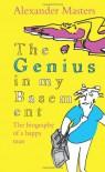 The Genius in My Basement - Alexander Masters