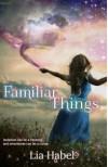 Familiar Things - Lia Habel