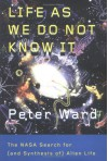 Life as We Do Not Know It: The NASA Search for (and Synthesis of) Alien Life - Peter Ward