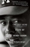 The Last Hero: A Life of Henry Aaron - Howard Bryant