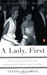 A Lady, First: My Life in the Kennedy White House and the American Embassies of Paris and Rome - Letitia Baldrige