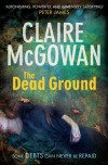 The Dead Ground - Claire McGowan