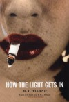 How the Light Gets In - M.J. Hyland