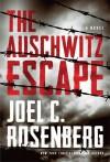The Auschwitz Escape - Joel C. Rosenberg