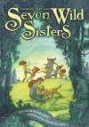 Seven Wild Sisters: A Modern Fairy Tale - Charles de Lint, Charles Vess