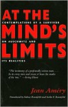 At the Mind's Limits: Contemplations by a Survivor on Auschwitz and Its Realities - Jean Améry, Sidney Rosenfeld, Stella P. Rosenfeld