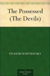 The Possessed (The Devils) - Fyodor Dostoyevsky