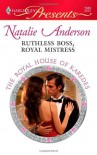 Ruthless Boss, Royal Mistress - Natalie Anderson