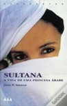 Sultana - A Vida de uma Princesa Árabe - Jean Sasson, Maria Luísa Santos