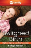 Switched at Birth: The True Story of a Mother's Journey - Kathryn Kennish, ABC Family