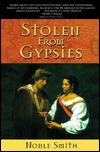 Stolen from Gypsies - Noble Smith