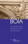 Două secole de mitologie naţională - Lucian Boia