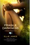 Fragile Darkness - Ellie James