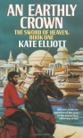 An Earthly Crown (The Jaran, Book 2; The Sword of Heaven, Book 1) - Kate Elliott
