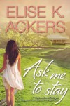 Ask Me To Stay - Elise K Ackers
