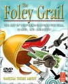 The Foley Grail: The Art of Performing Sound for Film, Games, and Animation - Vanessa Theme Ament