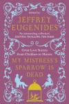 My Mistress's Sparrow Is Dead : Great Love Stories from Chekhov to Munro - Jeffrey Eugenides