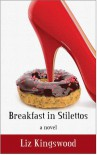 Breakfast in Stilettos - Liz Kingswood