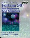 Introduction to FORTRAN 90 for Engineers and Scientists - Larry R. Nyhoff, Sanford Leestma