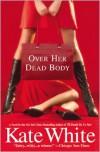 Over Her Dead Body (Bailey Weggins Series #4) - Kate White