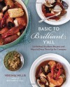 Basic to Brilliant, Y'all: 150 Refined Southern Recipes and Ways to Dress Them Up for Company - Virginia Willis, Anne Willan
