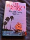 Elizabeth Affair - Robert Barry Holmes