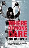 Where Demons Dare - Kim Harrison
