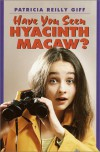 Have You Seen Hyacinth Macaw? - Patricia Reilly Giff