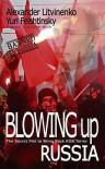 Blowing Up Russia - Alexander Litvinenko, Yuri Felshtinsky